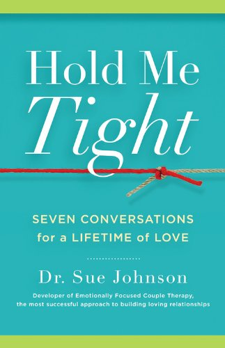 Hold Me Tight: Seven Conversations for a Lifetime of Love - Sue Johnson