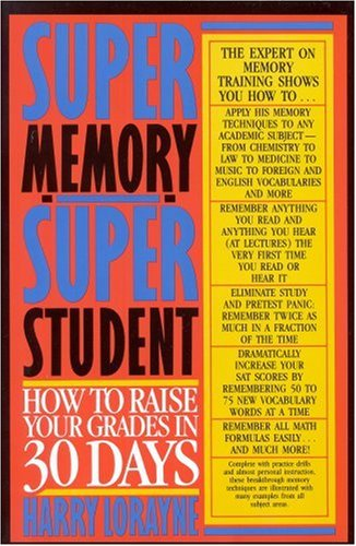 Super Memory - Super Student: How to Raise Your Grades in 30 Days - Harry Lorayne