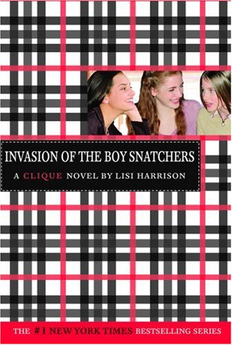 The Clique #4: Invasion of the Boy Snatchers (Clique Series) - Lisi Harrison