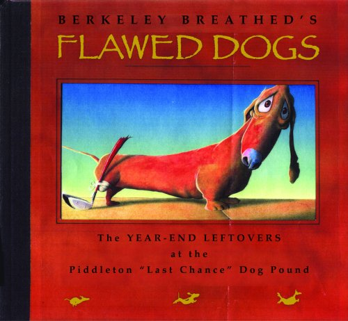 "Flawed Dogs: The Year End Leftovers at the Piddleton ""Last Chance"" Dog Pound - Berkeley Breathed"