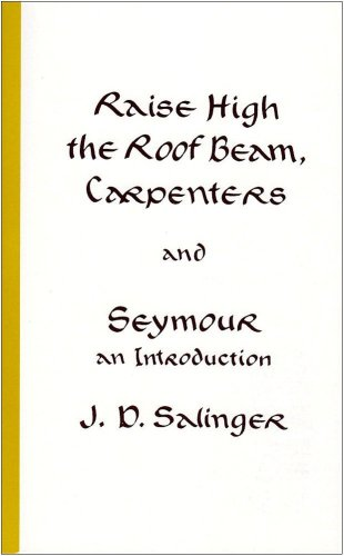 Raise High the Roof Beam, Carpenters and Seymour: An Introduction - J. D. Salinger