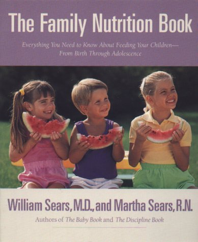 The Family Nutrition Book: Everything You Need to Know About Feeding Your Children - From Birth through Adolescence - William Sears