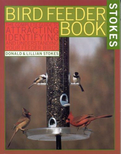 The Bird Feeder Book: An Easy Guide to Attracting, Identifying, and Understanding Your Feeder Birds - Donald Stokes