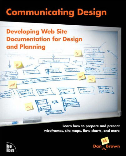 Communicating Design: Developing Web Site Documentation for Design and Planning - Dan Brown