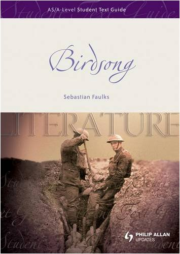 Birdsong: Student Text Guide (As/a-Level English Literature) - Sebastian Faulks