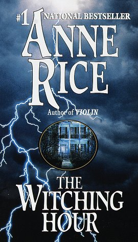 The Witching Hour (Lives of the Mayfair Witches) - Anne Rice