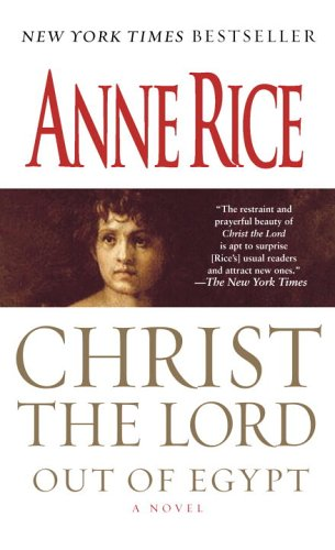 Christ the Lord: Out of Egypt: A Novel - Anne Rice