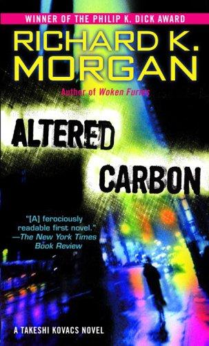 Altered Carbon - A Takeshi Kovacs Novel  - Richard K. Morgan