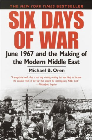 Six Days of War: June 1967 and the Making of the Modern Middle East / Michael B. Oren