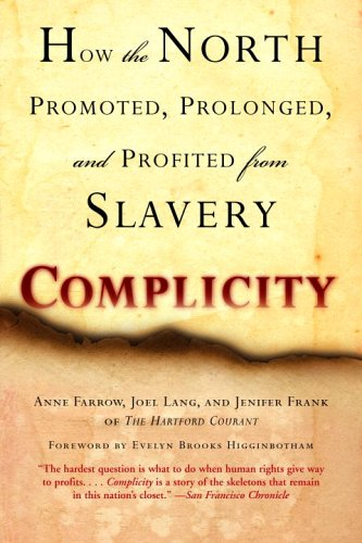 Complicity: How the North Promoted, Prolonged, and Profited from Slavery - Anne Farrow