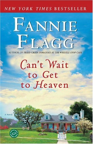 Can't Wait to Get to Heaven: A Novel (Ballantine Reader's Circle) - Fannie Flagg