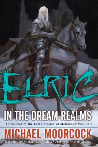 Elric In the Dream Realms (Chronicles of the Last Emperor of Melniboné, Vol. 5) - Michael Moorcock