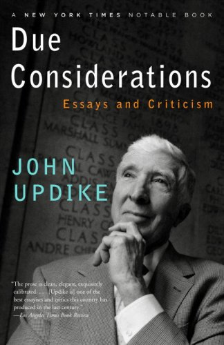 Due Considerations: Essays and Criticism - John Updike