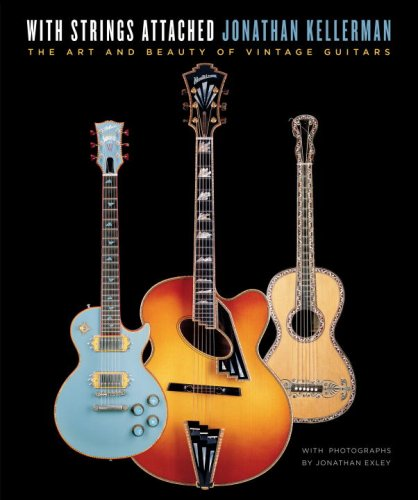 With Strings Attached: The Art and Beauty of Vintage Guitars - Jonathan Kellerman