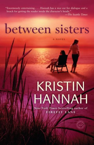 Between Sisters: A Novel - Kristin Hannah