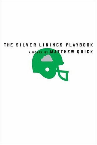 The Silver Linings Playbook: A Novel - Matthew Quick
