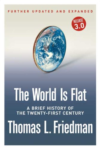 The World Is Flat [Further Updated and Expanded; Release 3.0]: A Brief History of the Twenty-first Century - Thomas L. Friedman