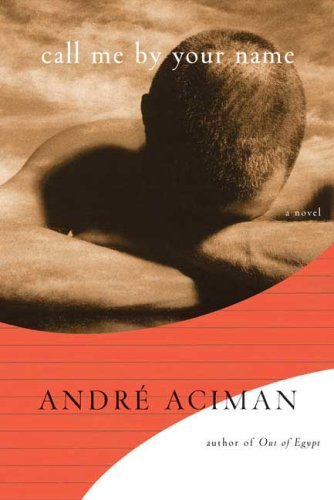 Call Me by Your Name: A Novel - Andre Aciman