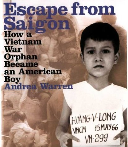 Escape from Saigon: How a Vietnam War Orphan Became an American Boy (Booklist Editor's Choice. Books for Youth (Awards)) - Andrea Warren