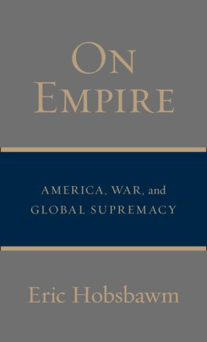 On Empire: America, War, and Global Supremacy - Eric Hobsbawm