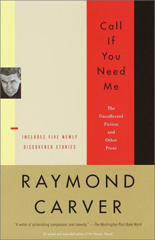 Call If You Need Me: The Uncollected Fiction and Other Prose - Raymond Carver