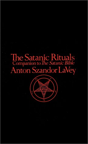 The Satanic Rituals: Companion to The Satanic Bible - Anton Szandor LaVey