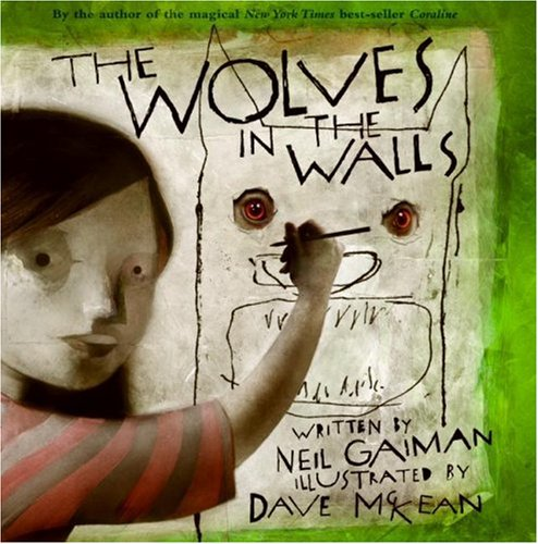 The Wolves in the Walls (New York Times Best Illustrated Books (Awards)) - Neil Gaiman