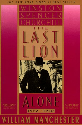 The Last Lion: Winston Spencer Churchill: Alone, 1932-1940 - William Manchester