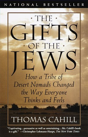 The Gifts of the Jews: How a Tribe of Desert Nomads Changed the Way Everyone Thinks and Feels (Hinges of History) - Thomas Cahill