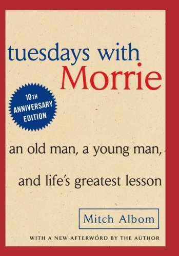 Tuesdays with Morrie: An Old Man, a Young Man, and Life's Greatest Lesson / Mitch Albom