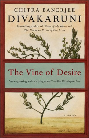 The Vine of Desire: A Novel - Chitra Banerjee Divakaruni