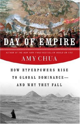 Day of Empire: How Hyperpowers Rise to Global Dominance--and Why They Fall / Amy Chua