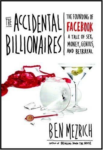 The Accidental Billionaires: The Founding of Facebook A Tale of Sex, Money, Genius and Betrayal - Ben Mezrich
