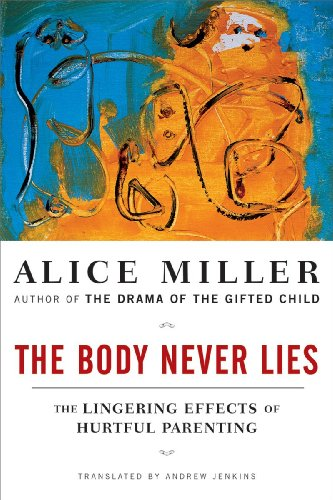 The Body Never Lies: The Lingering Effects of Cruel Parenting - Alice Miller