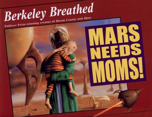 Mars Needs Moms! - Berkeley Breathed