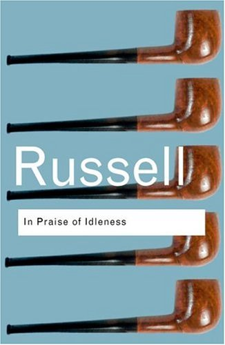 In Praise of Idleness: And other essays (Routledge Classics) - Bertrand Russell