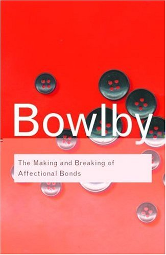 THE MAKING AND BREAKING OF AFFECTIONAL BONDS (Routledge Classics) - J. Bowlby
