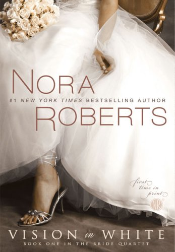Vision in White (The Bride Quartet, Book 1) - Nora Roberts