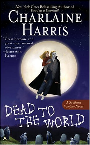 Dead to the World (Southern Vampire Mysteries, Book 4) - Charlaine Harris