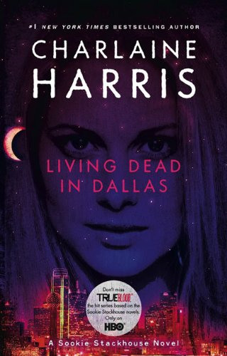 Living Dead in Dallas: A Sookie Stackhouse Novel (True Blood TV Tie-In Edition) - Charlaine Harris
