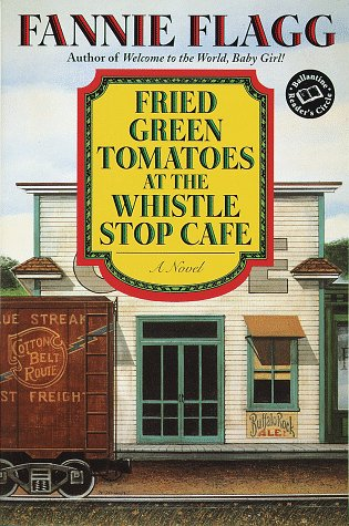 Fried Green Tomatoes at the Whistle Stop Cafe (Ballantine Reader's Circle) - Fannie Flagg