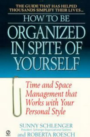 How to Be Organized in Spite of Yourself: Time and Space Management That Works With Your Personal Style - Sunny Schlenger