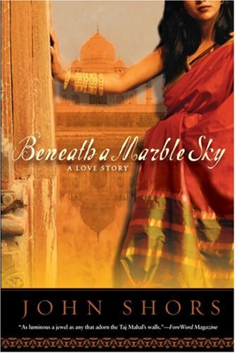 Beneath a Marble Sky: A Love Story - John Shors