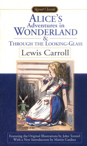 Alice's Adventures in Wonderland and Through the Looking Glass (Signet Classics) - Lewis Carroll