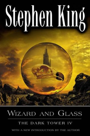 Wizard and Glass (The Dark Tower, Book 4) - Stephen King