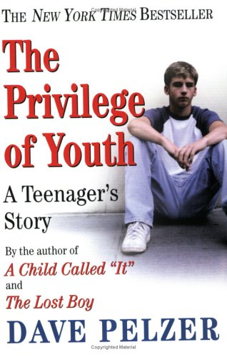 The Privilege of Youth: A Teenager's Story - Dave Pelzer
