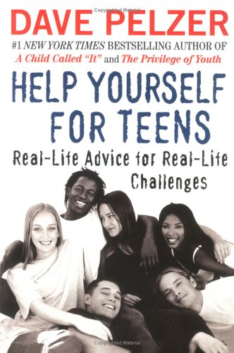 Help Yourself for Teens: Real-Life Advice for Real-Life Challenges - Dave Pelzer