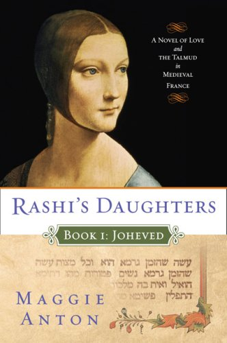 Rashi's Daughters, Book I: Joheved: A Novel of Love and the Talmud in Medieval France - Maggie Anton