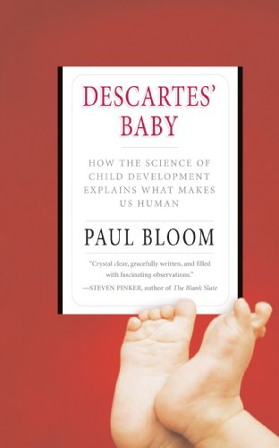 Descartes' Baby: How the Science of Child Development Explains What Makes Us Human - Paul Bloom