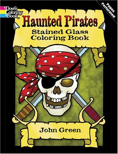 Haunted Pirates Stained Glass Coloring Book (Dover Pictorial Archive) - John Green